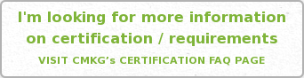 I'm looking for more information on certification / requirements  VISIT CMKG's CERTIFICATION FAQ PAGE
